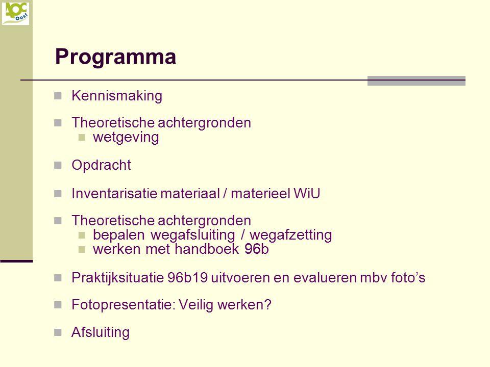 Programma Kennismaking Theoretische achtergronden wetgeving Opdracht Inventarisatie materiaal / materieel WiU Theoretische achtergronden bepalen wegaf