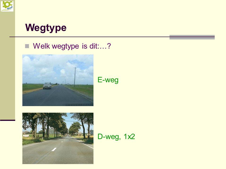 Welk wegtype is dit:…? Wegtype E-weg D-weg, 1x2