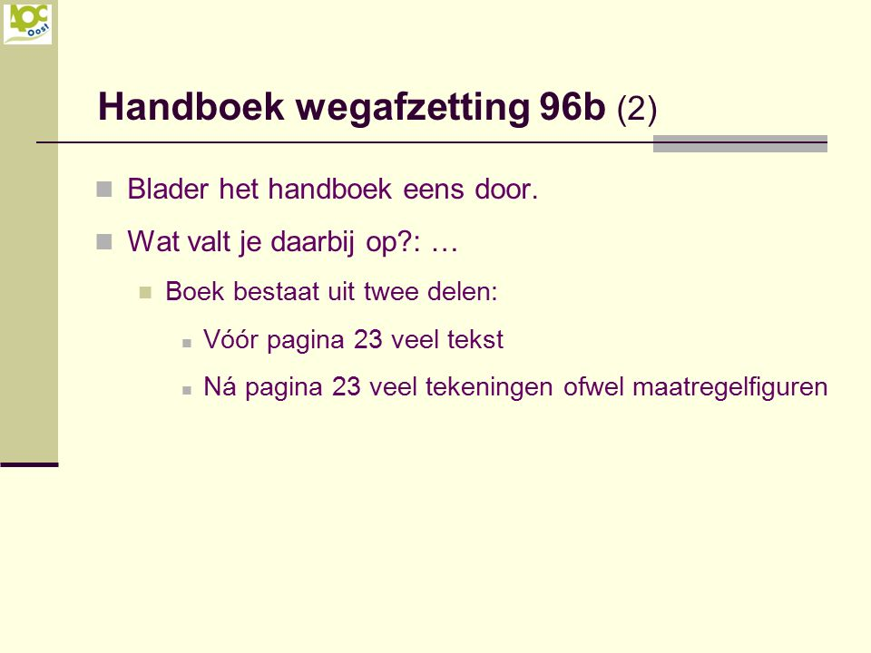 Blader het handboek eens door. Wat valt je daarbij op?: … Boek bestaat uit twee delen: Vóór pagina 23 veel tekst Ná pagina 23 veel tekeningen ofwel ma
