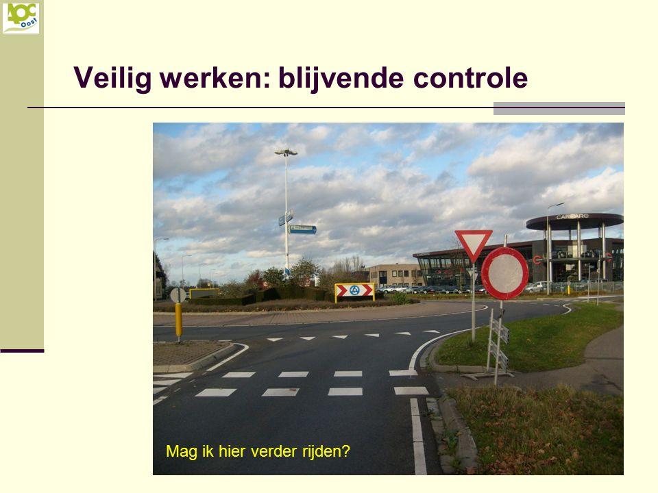Veilig werken: blijvende controle Mag ik hier verder rijden?