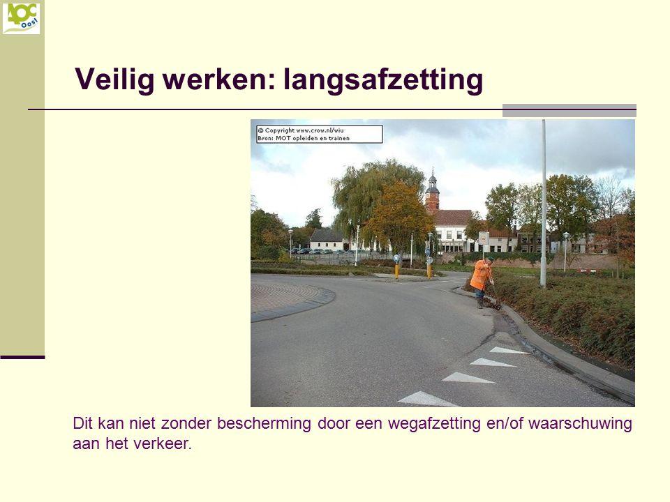 Veilig werken: langsafzetting Dit kan niet zonder bescherming door een wegafzetting en/of waarschuwing aan het verkeer.