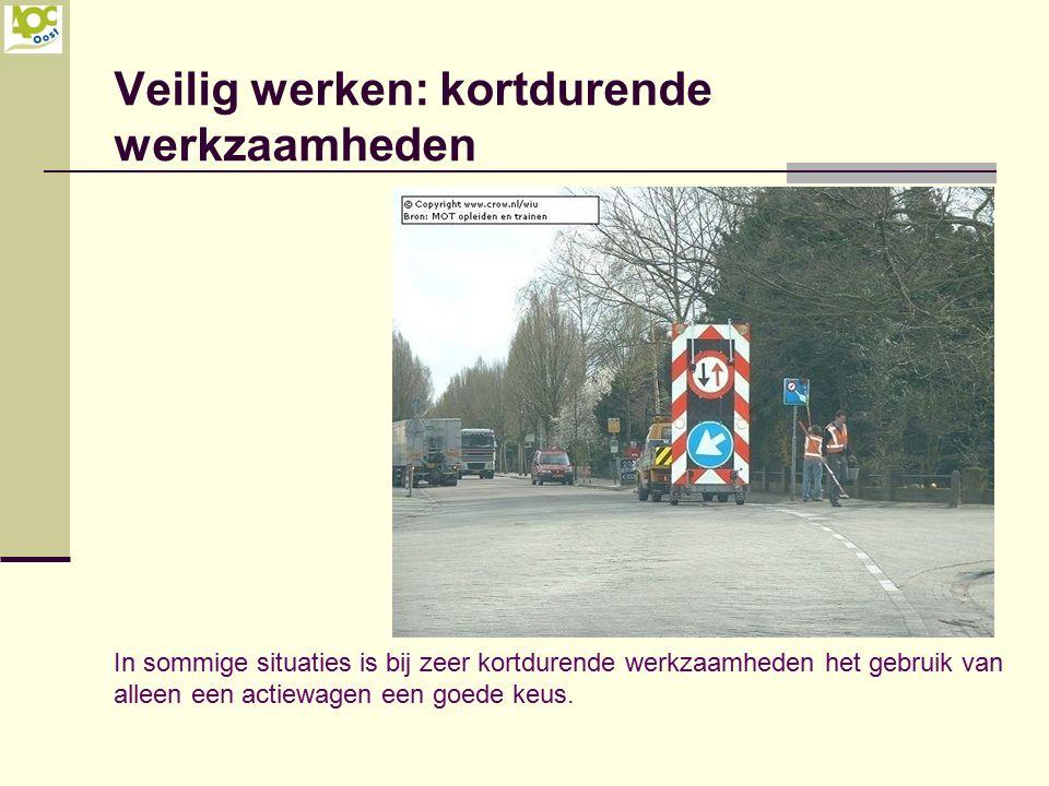 Veilig werken: kortdurende werkzaamheden In sommige situaties is bij zeer kortdurende werkzaamheden het gebruik van alleen een actiewagen een goede ke