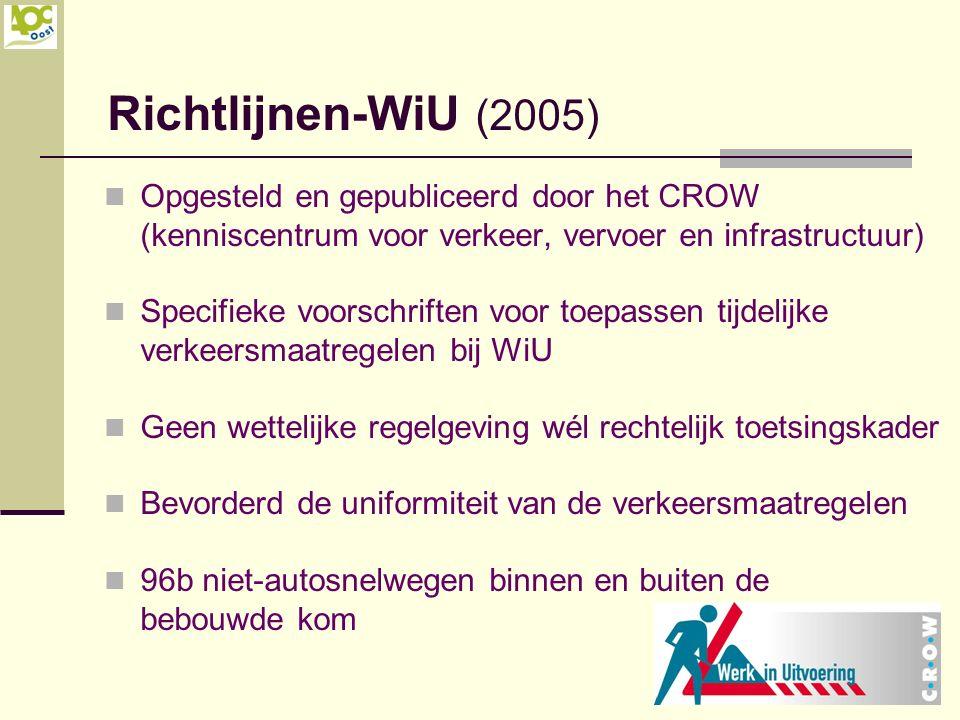 Richtlijnen-WiU (2005) Opgesteld en gepubliceerd door het CROW (kenniscentrum voor verkeer, vervoer en infrastructuur) Specifieke voorschriften voor t