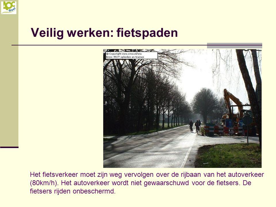 Veilig werken: fietspaden Het fietsverkeer moet zijn weg vervolgen over de rijbaan van het autoverkeer (80km/h). Het autoverkeer wordt niet gewaarschu