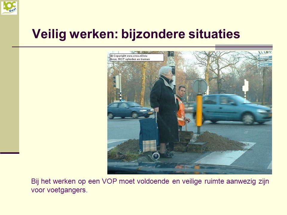 Veilig werken: bijzondere situaties Bij het werken op een VOP moet voldoende en veilige ruimte aanwezig zijn voor voetgangers.