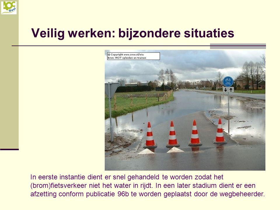 Veilig werken: bijzondere situaties In eerste instantie dient er snel gehandeld te worden zodat het (brom)fietsverkeer niet het water in rijdt. In een