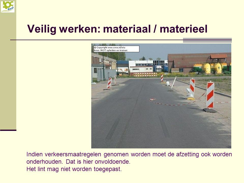 Veilig werken: materiaal / materieel Indien verkeersmaatregelen genomen worden moet de afzetting ook worden onderhouden. Dat is hier onvoldoende. Het