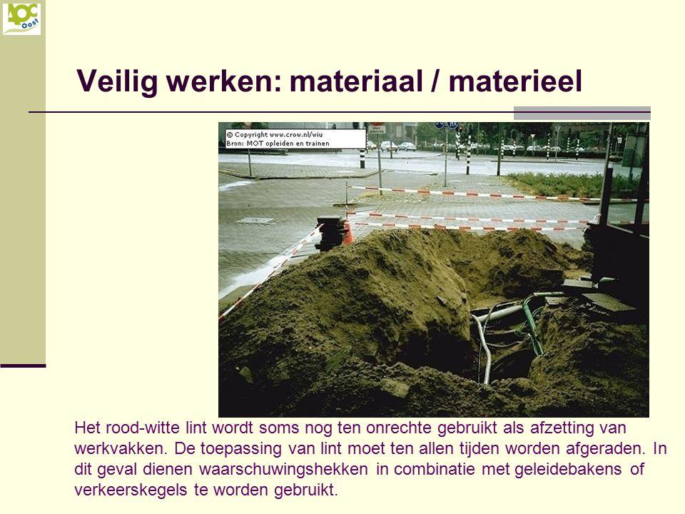 Veilig werken: materiaal / materieel Het rood-witte lint wordt soms nog ten onrechte gebruikt als afzetting van werkvakken. De toepassing van lint moe