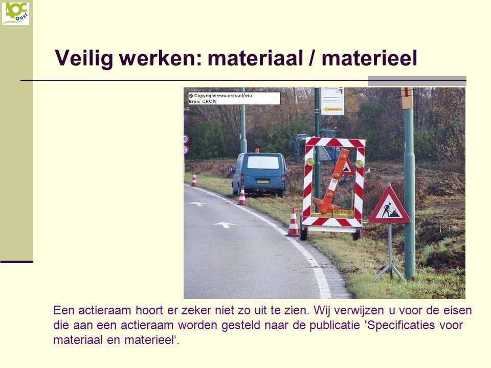 Veilig werken: materiaal / materieel Een actieraam hoort er zeker niet zo uit te zien. Wij verwijzen u voor de eisen die aan een actieraam worden gest