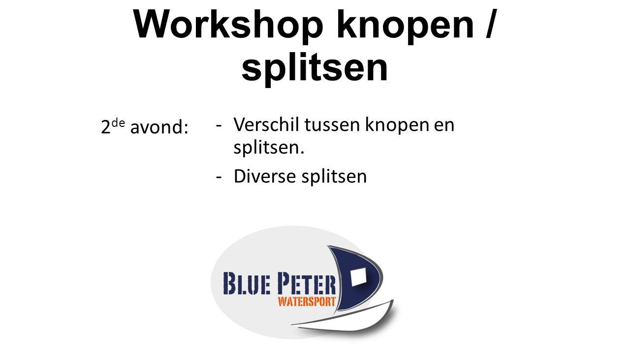 Workshop knopen / splitsen -Verschil tussen knopen en splitsen. -Diverse splitsen 2 de avond:
