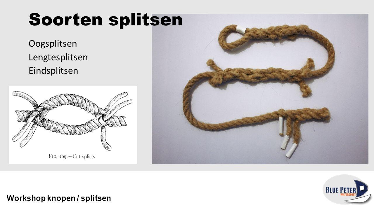 Oogsplitsen Lengtesplitsen Eindsplitsen Workshop knopen / splitsen Soorten splitsen