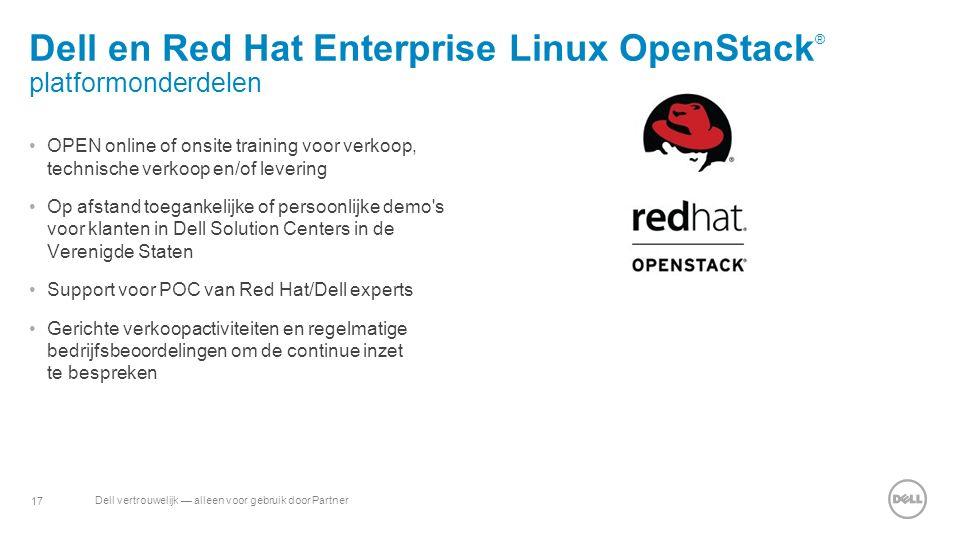 17 Dell vertrouwelijk — alleen voor gebruik door Partner Dell en Red Hat Enterprise Linux OpenStack ® platformonderdelen OPEN online of onsite trainin