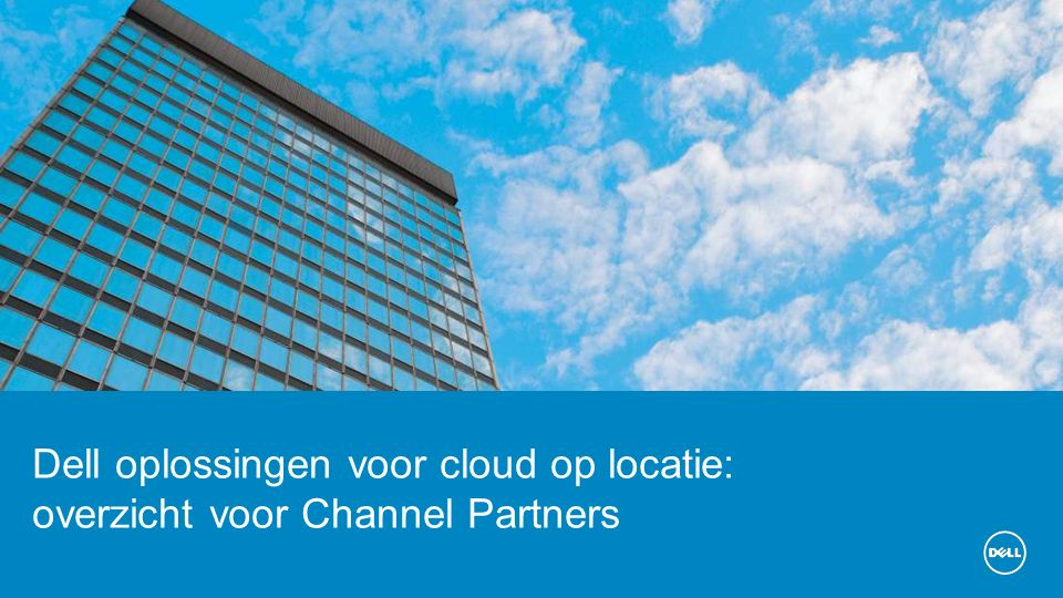 Dell oplossingen voor cloud op locatie: overzicht voor Channel Partners