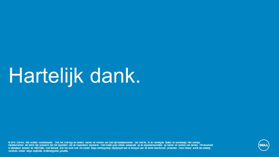 Hartelijk dank. © 2015 Dell Inc. Alle rechten voorbehouden. Dell, het Dell logo en andere namen en merken van Dell zijn handelsmerken van Dell Inc. in