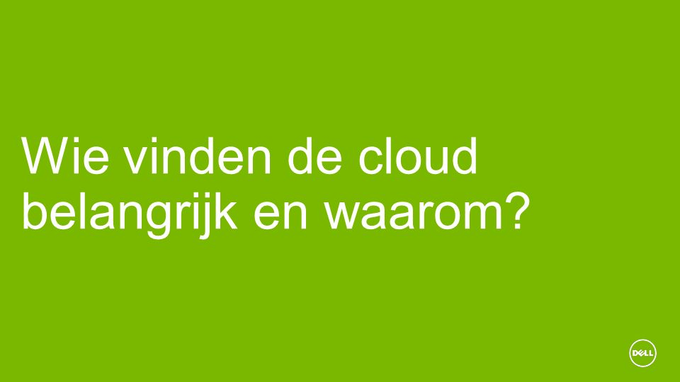 Wie vinden de cloud belangrijk en waarom