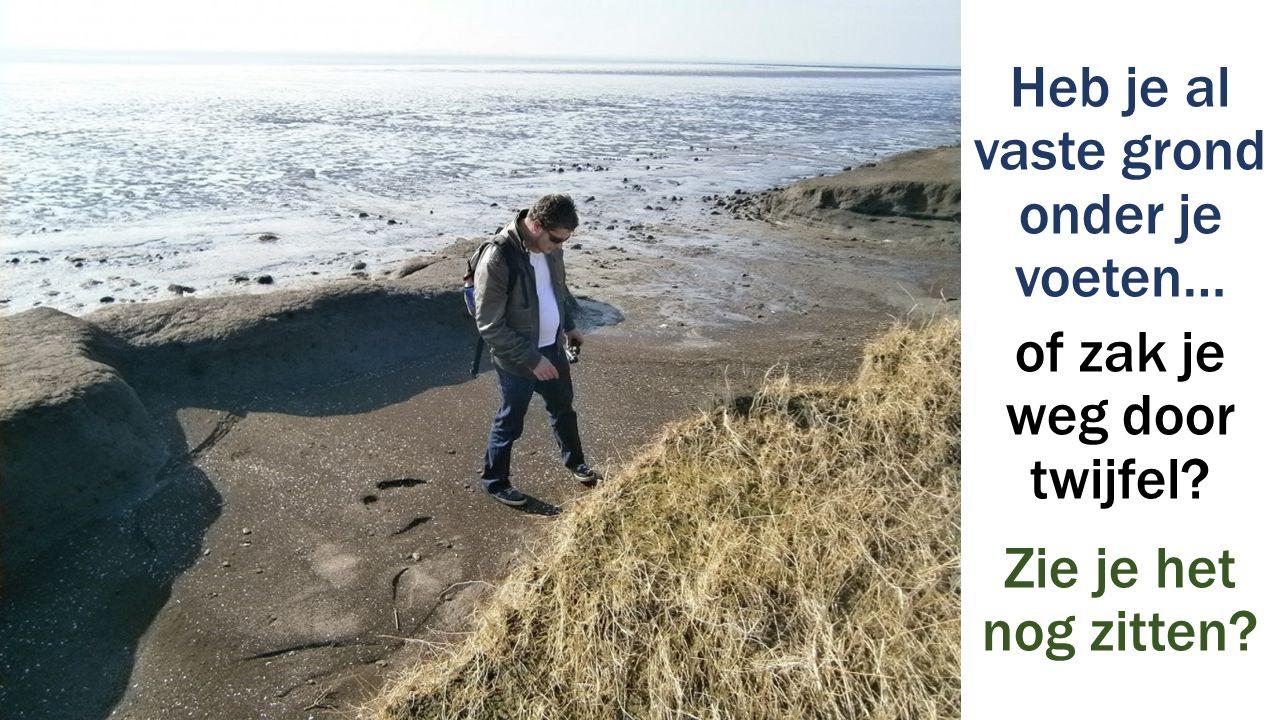 Heb je al vaste grond onder je voeten… of zak je weg door twijfel? Zie je het nog zitten?