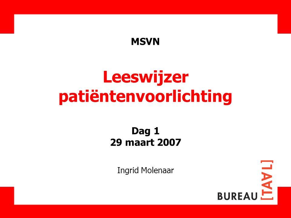 MSVN Leeswijzer patiëntenvoorlichting Dag 1 29 maart 2007 Ingrid Molenaar