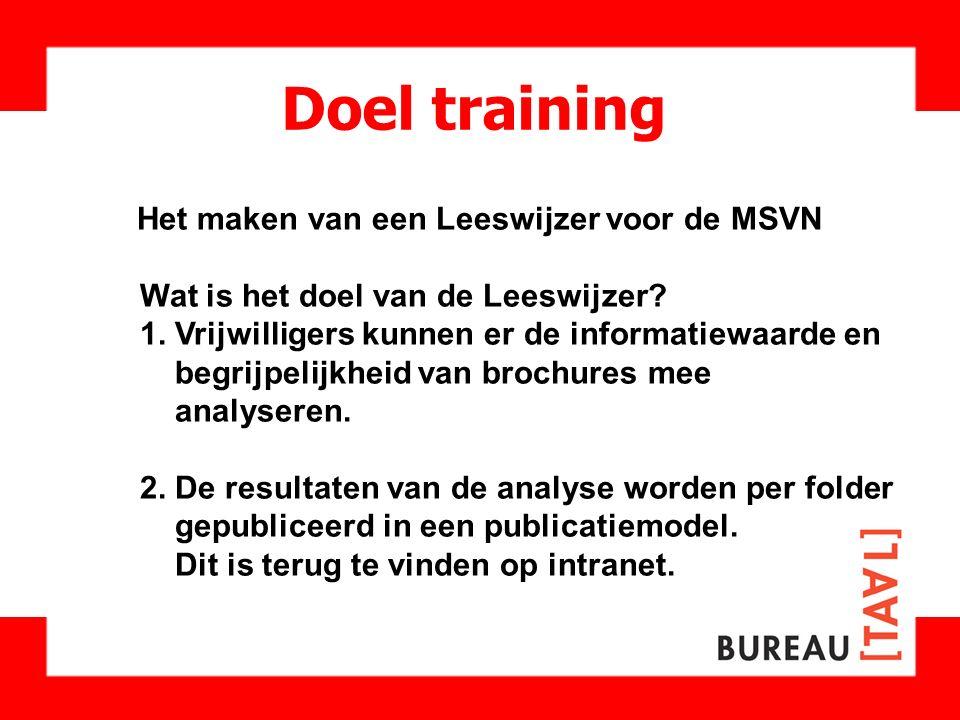 Doel training Het maken van een Leeswijzer voor de MSVN Wat is het doel van de Leeswijzer? 1. Vrijwilligers kunnen er de informatiewaarde en begrijpel