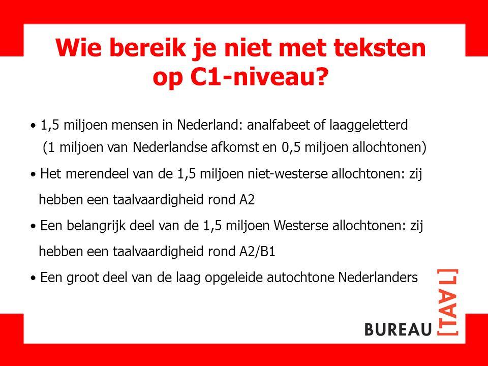 Wie bereik je niet met teksten op C1-niveau? 1,5 miljoen mensen in Nederland: analfabeet of laaggeletterd (1 miljoen van Nederlandse afkomst en 0,5 mi