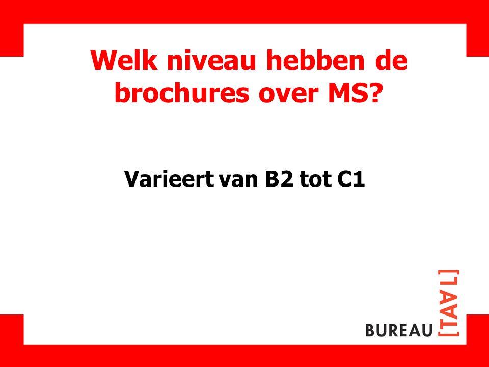 Welk niveau hebben de brochures over MS? Varieert van B2 tot C1