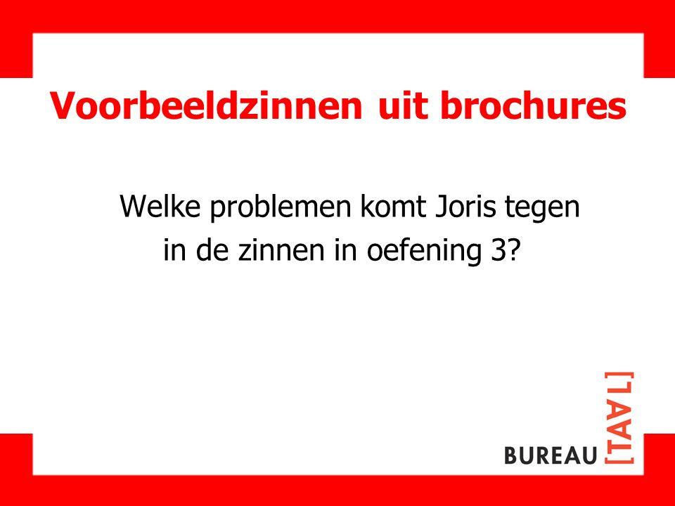 Voorbeeldzinnen uit brochures Welke problemen komt Joris tegen in de zinnen in oefening 3?
