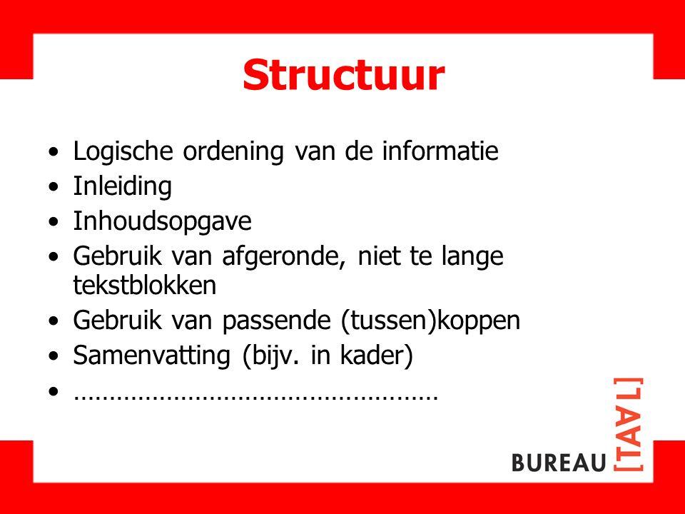 Structuur Logische ordening van de informatie Inleiding Inhoudsopgave Gebruik van afgeronde, niet te lange tekstblokken Gebruik van passende (tussen)k