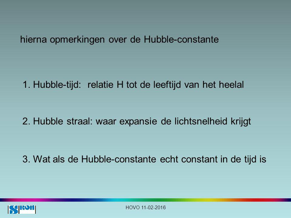 hierna opmerkingen over de Hubble-constante HOVO 11-02-2016 1. Hubble-tijd: relatie H tot de leeftijd van het heelal 2. Hubble straal: waar expansie d