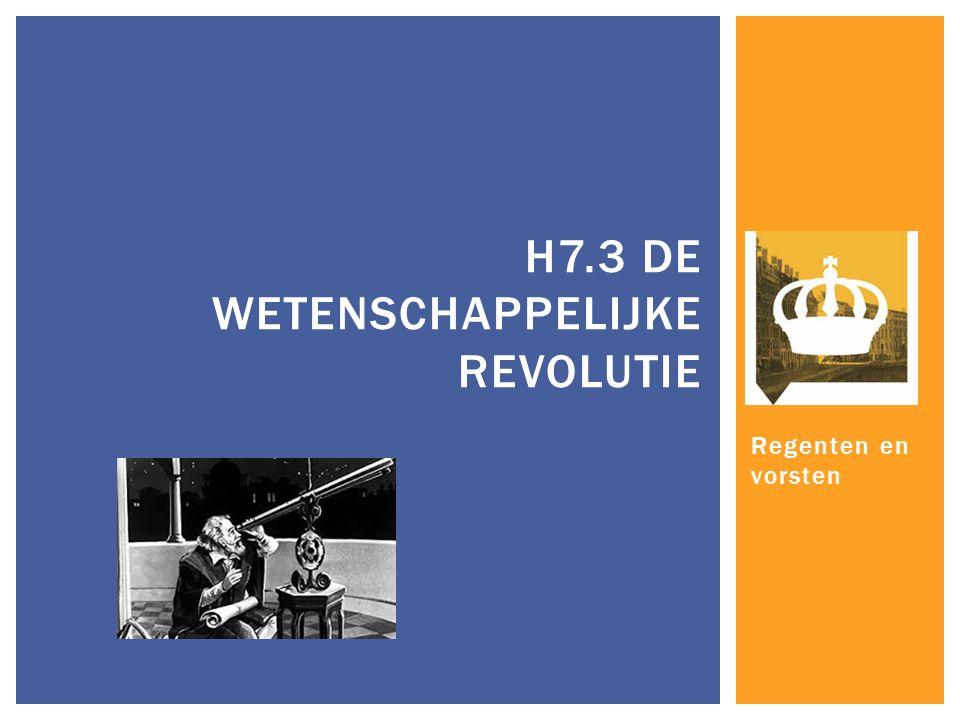 Regenten en vorsten H7.3 DE WETENSCHAPPELIJKE REVOLUTIE