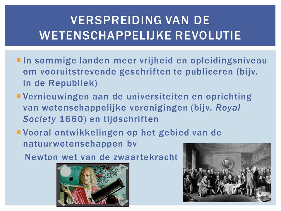  In sommige landen meer vrijheid en opleidingsniveau om vooruitstrevende geschriften te publiceren (bijv. in de Republiek)  Vernieuwingen aan de uni