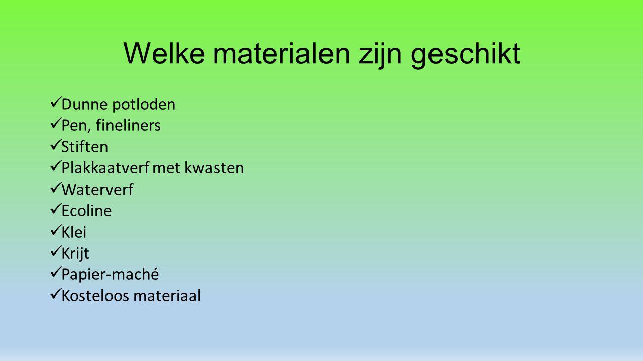 Welke materialen zijn geschikt Dunne potloden Pen, fineliners Stiften Plakkaatverf met kwasten Waterverf Ecoline Klei Krijt Papier-maché Kosteloos mat