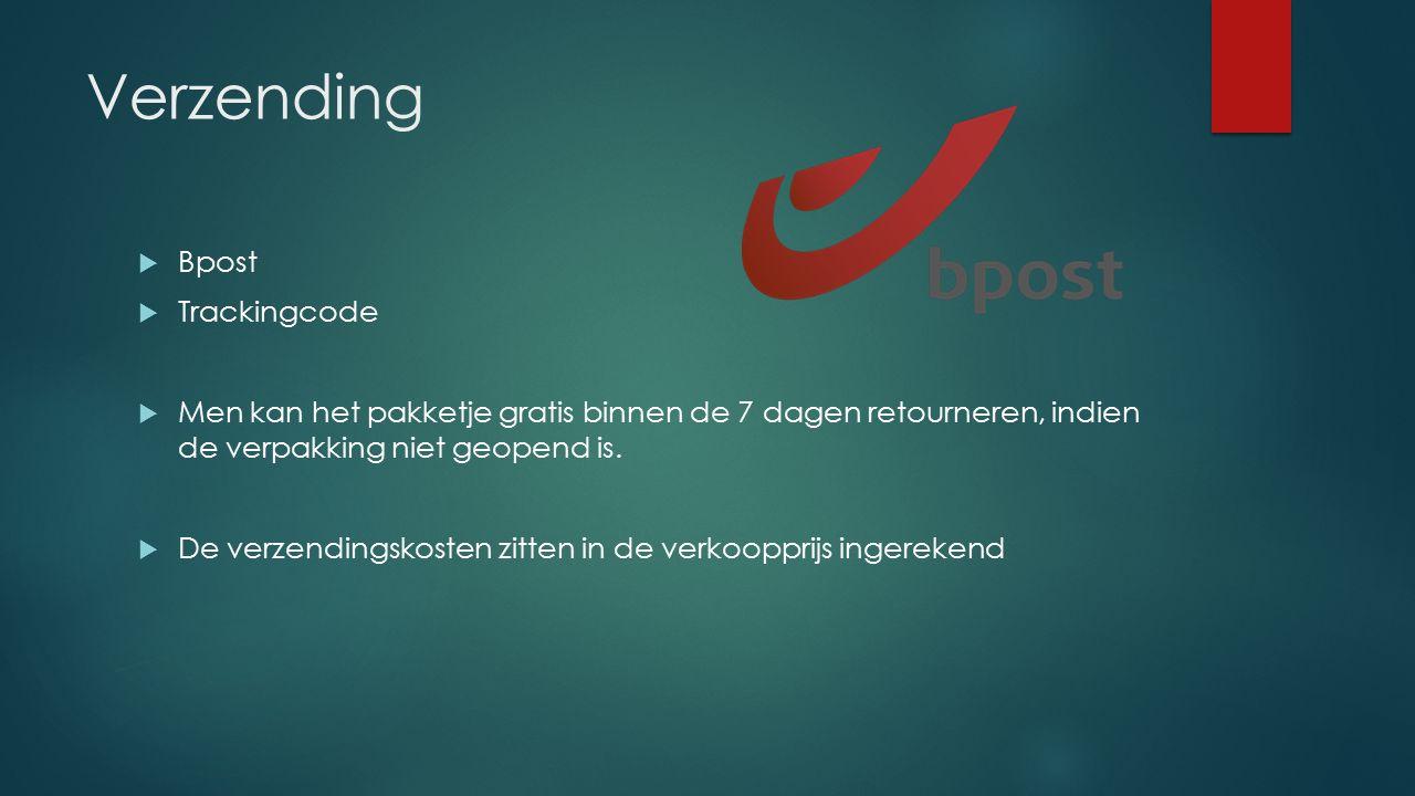 Verzending  Bpost  Trackingcode  Men kan het pakketje gratis binnen de 7 dagen retourneren, indien de verpakking niet geopend is.