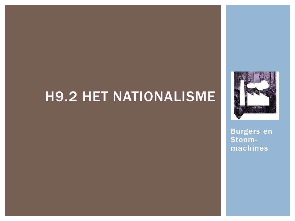 Burgers en Stoom- machines H9.2 HET NATIONALISME