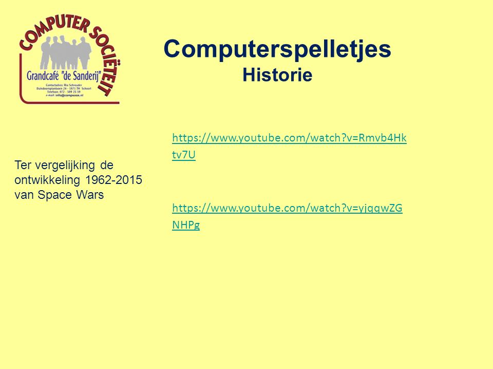 Computerspelletjes Historie Ter vergelijking de ontwikkeling 1962-2015 van Space Wars https://www.youtube.com/watch?v=yjqqwZG NHPg https://www.youtube.com/watch?v=Rmvb4Hk tv7U