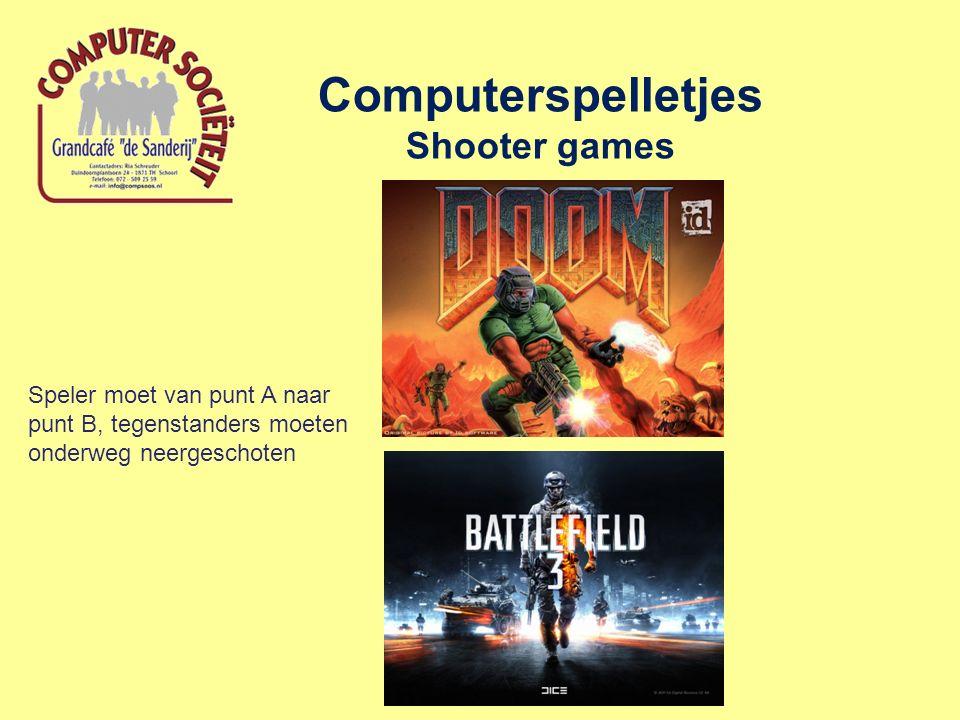 Computerspelletjes Shooter games Speler moet van punt A naar punt B, tegenstanders moeten onderweg neergeschoten