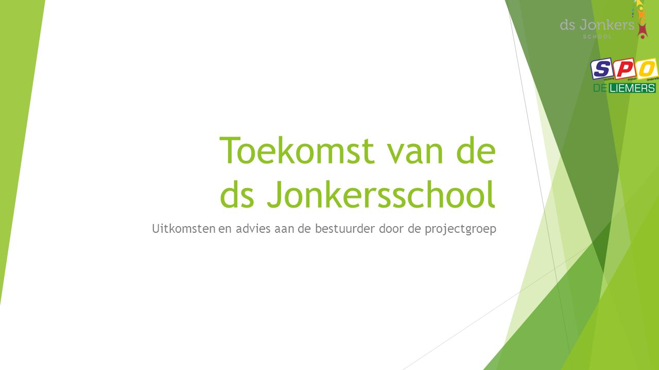 Toekomst van de ds Jonkersschool Uitkomsten en advies aan de bestuurder door de projectgroep