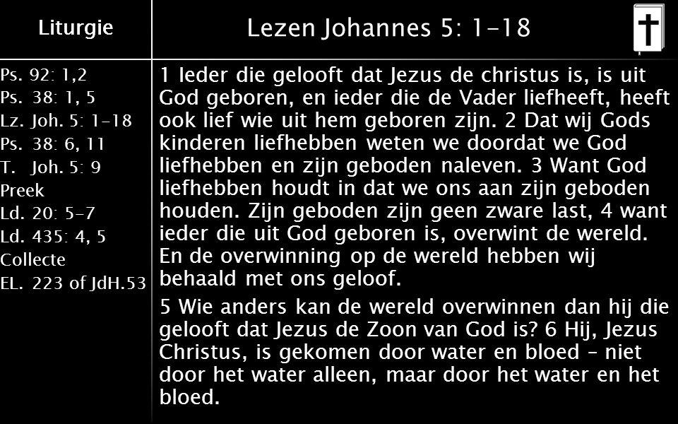 Ps. 92: 1,2 Ps.38: 1, 5 Lz.Joh. 5: 1-18 Ps.38: 6, 11 T.Joh.