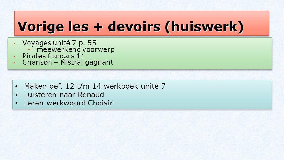Vorige les + devoirs (huiswerk) Voyages unité 7 p. 55 meewerkend voorwerp Pirates français 11 Chanson – Mistral gagnant Voyages unité 7 p. 55 meewerke