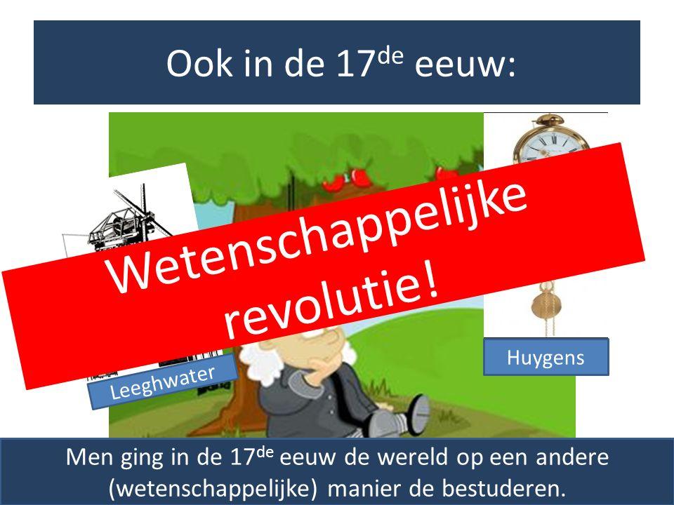 Ook in de 17 de eeuw: Isaac Newton Leeghwater Huygens Men ging in de 17 de eeuw de wereld op een andere (wetenschappelijke) manier de bestuderen.