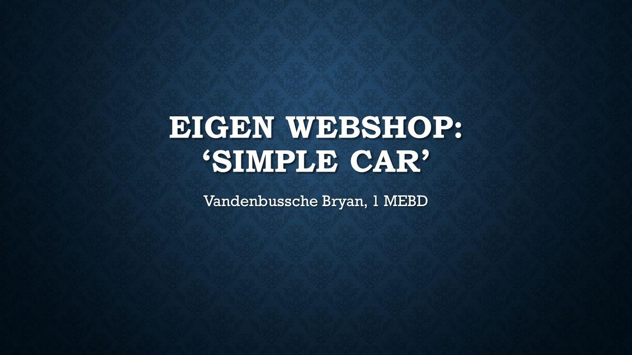 EIGEN WEBSHOP: 'SIMPLE CAR' Vandenbussche Bryan, 1 MEBD