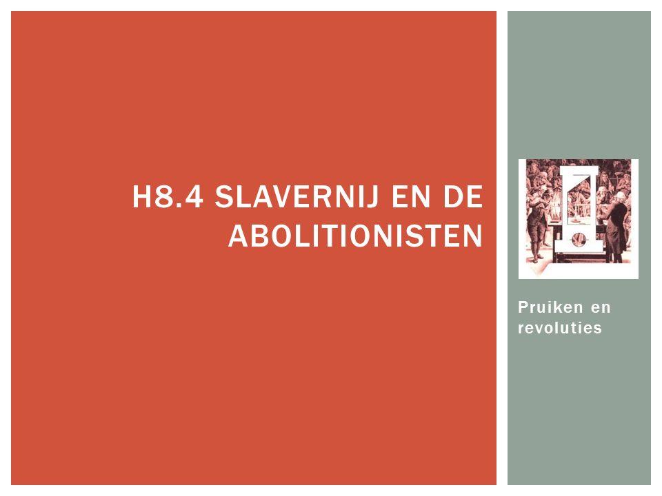 Pruiken en revoluties H8.4 SLAVERNIJ EN DE ABOLITIONISTEN