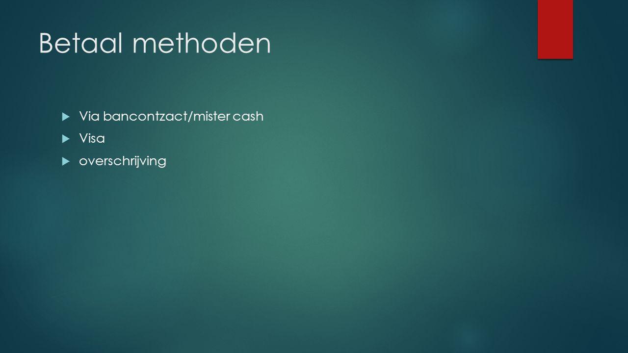Betaal methoden  Via bancontzact/mister cash  Visa  overschrijving