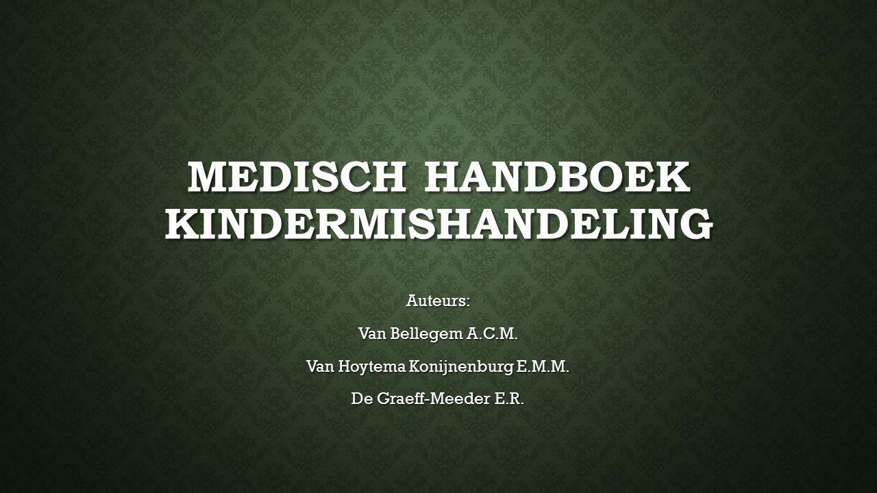 MEDISCH HANDBOEK KINDERMISHANDELING Auteurs: Van Bellegem A.C.M. Van Hoytema Konijnenburg E.M.M. De Graeff-Meeder E.R.
