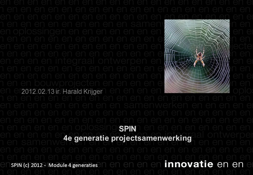 SPIN (c) 2012 - Module 4 generaties SPIN 4e generatie projectsamenwerking 2012.02.13 ir.
