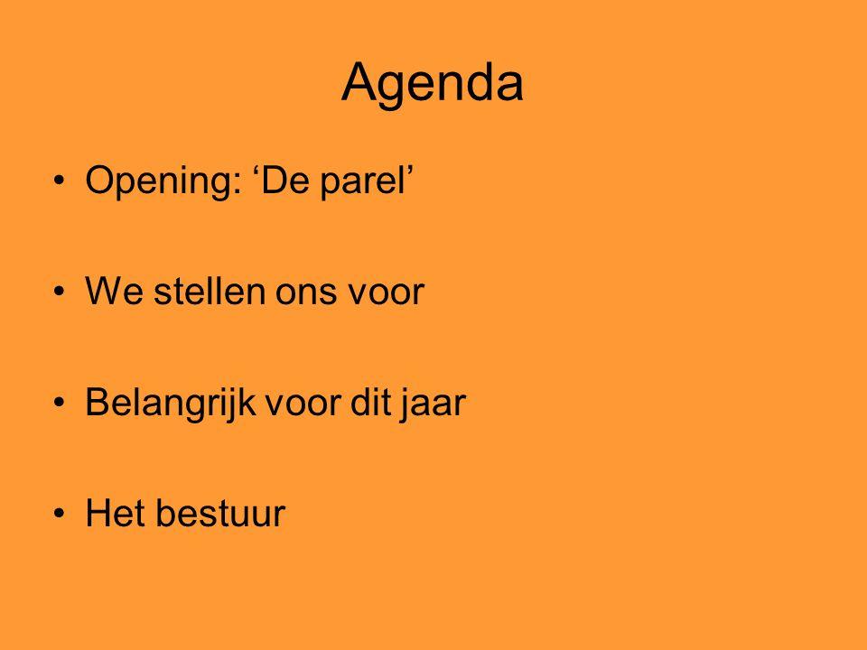 Agenda Opening: 'De parel' We stellen ons voor Belangrijk voor dit jaar Het bestuur