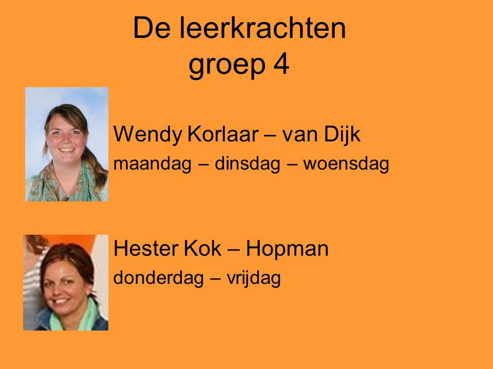 De leerkrachten groep 4 Wendy Korlaar – van Dijk maandag – dinsdag – woensdag Hester Kok – Hopman donderdag – vrijdag