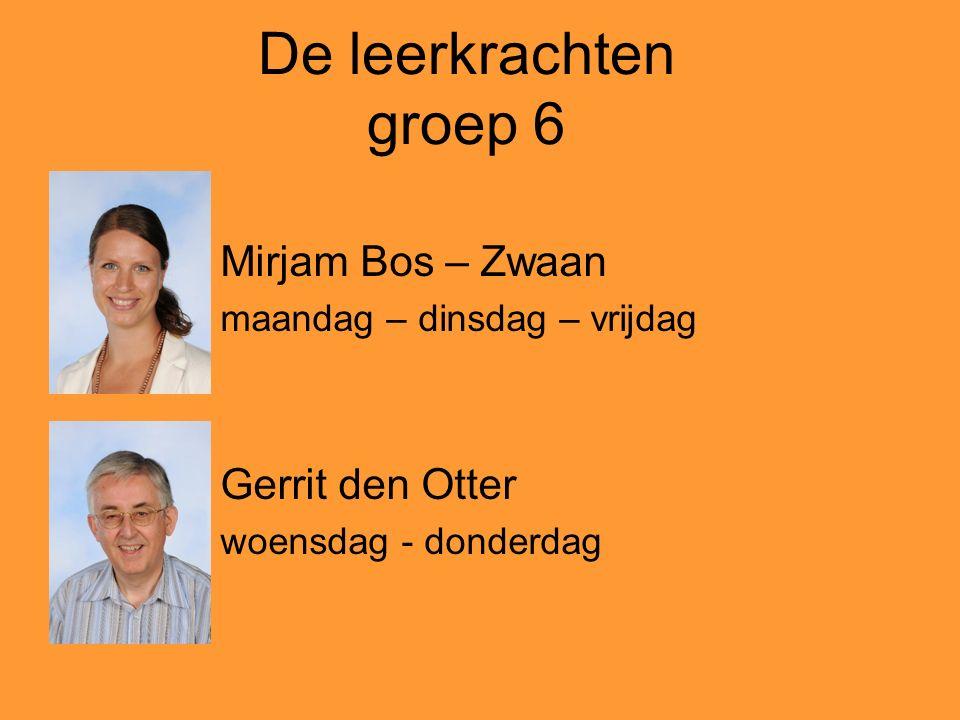 De leerkrachten groep 6 Mirjam Bos – Zwaan maandag – dinsdag – vrijdag Gerrit den Otter woensdag - donderdag