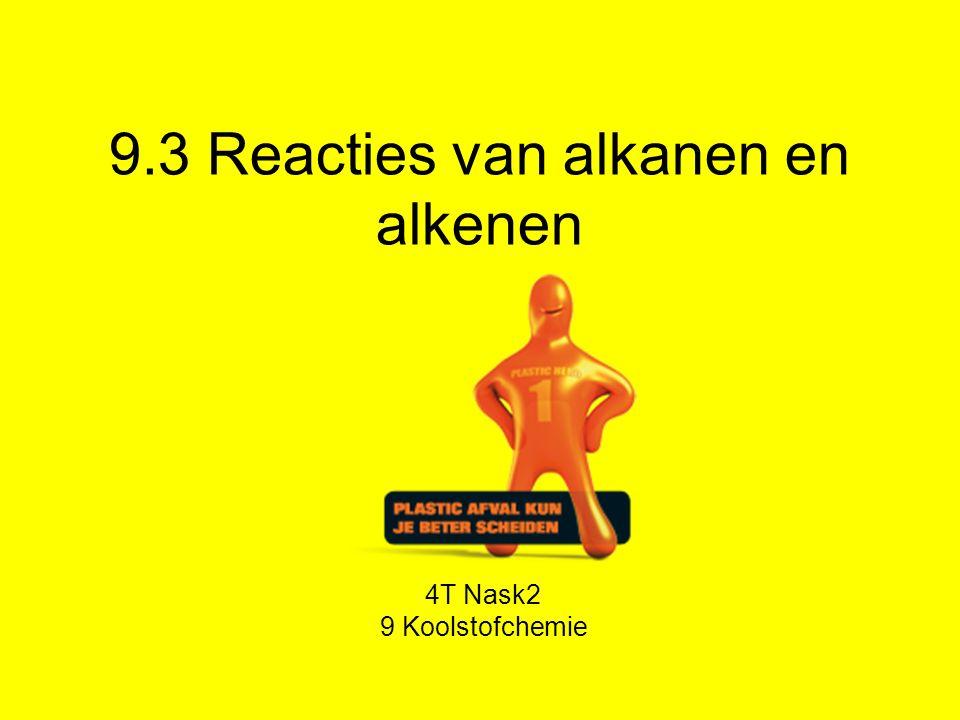 9.3 Reacties van alkanen en alkenen 4T Nask2 9 Koolstofchemie