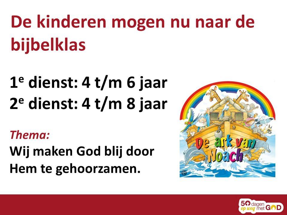 De kinderen mogen nu naar de bijbelklas 1 e dienst: 4 t/m 6 jaar 2 e dienst: 4 t/m 8 jaar Thema: Wij maken God blij door Hem te gehoorzamen.