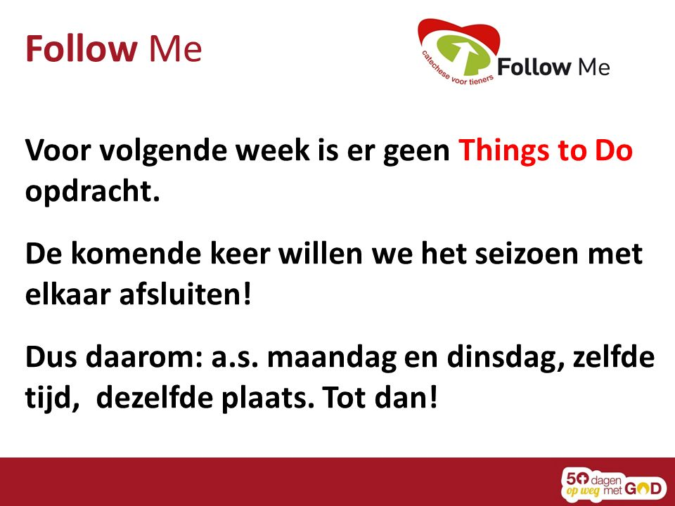 Follow Me Voor volgende week is er geen Things to Do opdracht.