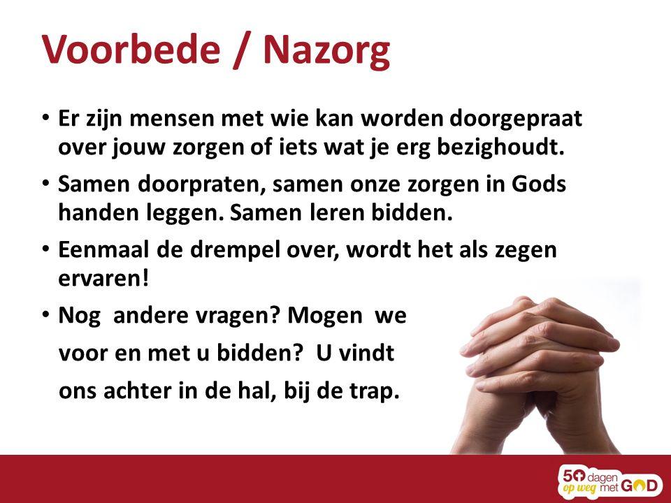 Voorbede / Nazorg Er zijn mensen met wie kan worden doorgepraat over jouw zorgen of iets wat je erg bezighoudt.